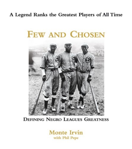 Few and Chosen Negro Leagues: Defining Negro Leagues Greatness por Monte Irvin