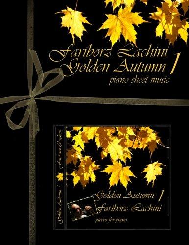 Golden Autumn 1 Piano Sheet Music: Original Solo Piano Pieces: Volume 1 por Fariborz Lachini
