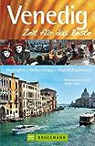 Reiseführer Venedig - Zeit für das Beste: Sehenswürdigkeiten, gotisch-venezianischen Fassaden, mit der Gondel über den Canal Grande, Geheimtipps, Highlights und Wohlfühladressen in der Lagunenstadt