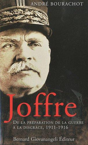 Joffre: De la préparation de la guerre à la disgrâce, 1911-1916