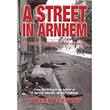 [(A Street in Arnhem: The Agony of Occupation and Liberation)] [Author: Robert J. Kershaw] published on (August, 2014)