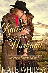 Katie's Mail Order Husband - A Clean Historical Cowboy Romance Story (Montana Prairie Brides Book 1) (English Edition)