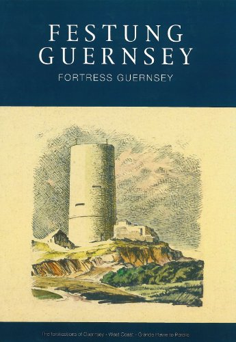 Festung Guernsey 3.6, 4.1 & 4.2: The Fortifications of Guernsey-West and South Coasts Rocquaine to Corbiere -