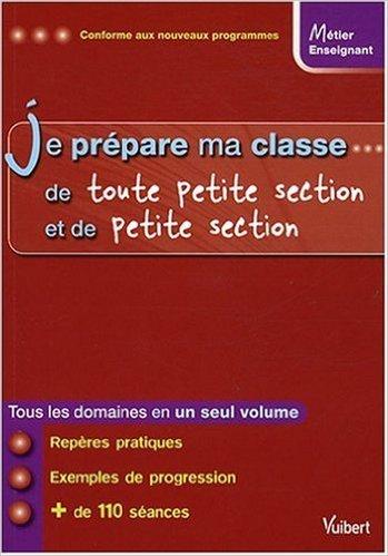 Je prépare ma classe de Toute Petite Section et de Petite Section de Marc Loison,Marilyn Buisson,Eric Greff ( 13 mai 2008 )