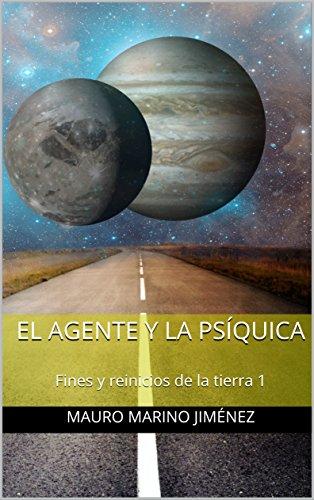 El agente y la psíquica: Fines y reinicios de la tierra 1 por Mauro Marino Jiménez
