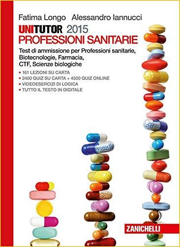 Unitutor 2015. Test di ammissione per professioni sanitarie, biotecnologie, farmacia, CTF, scienze biologiche. Con e-book