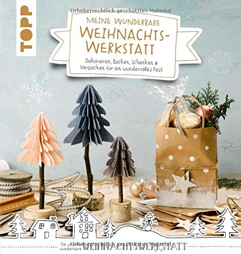 Meine wunderbare Weihnachtswerkstatt: Dekorieren, Backen, Schenken & Verpacken für ein wundervolles Weihnachtsfest -