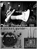 Image de Music Production 101 - A pocket guide to sound creation (English Edition)