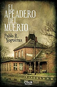 El apeadero del Muerto par  Pablo R. Nogueras