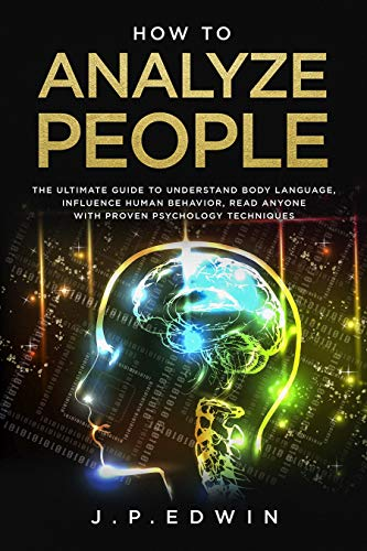 How to Analyze People: The Ultimate Guide to Understand Body Language, Influence Human Behavior, Read Anyone with Proven Psychology Techniques (English Edition)