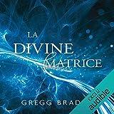 La divine matrice - Unissant le temps et l'espace, les miracles et les croyances - 17,95 €