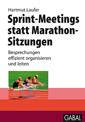 Sprint-Meetings statt Marathon-Sitzungen: Besprechungen effizient organisieren und leiten. (Whitebooks)