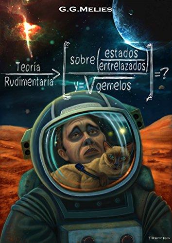 Portada del libro TEORIA RUDIMENTARIA SOBRE ESTADOS ENTRELAZADOS Y GEMELOS.: La cuestión Schrödinger (Mars Science Fiction)
