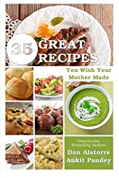 35 Great Recipes You Wish Your Mother Made by Dan Alatorre (2014-05-24)
