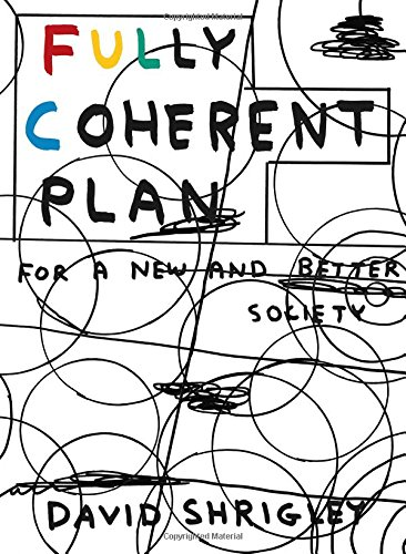 Fully Coherent Plan: For a New and Better Society par David Shrigley