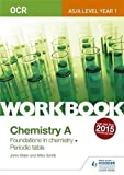 OCR AS/A Level Year 1 Chemistry A Workbook: Foundations in chemistry; Periodic table (Ocr a Level/As Year 1)