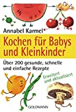 Kochen für Babys und Kleinkinder: Über 200 gesunde, schnelle und einfache Rezepte