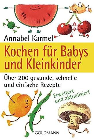 Kochen für Babys und Kleinkinder: Über 200 gesunde, schnelle und