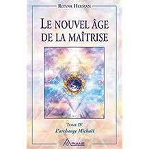 Le nouvel âge de la maîtrise : Tome 4, L'Archange Michaël
