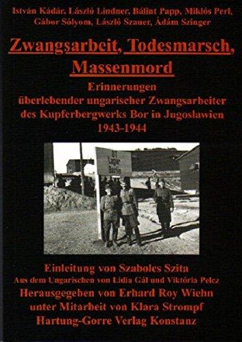 Zwangsarbeit, Todesmarsch, Massenmord: Erinnerungen überlebender ungarischer Zwangsarbeiter des Kupferbergwerks Bor in Jugoslawien 1943-1944