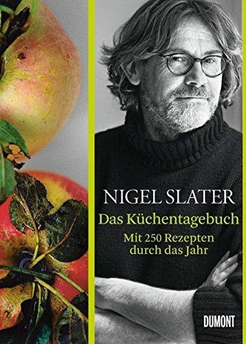 Das Küchentagebuch: Mit 250 Rezepten durch das Jahr