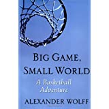 Big Game, Small World: A Basketball Adventure by Alexander Wolff (2002-01-10)