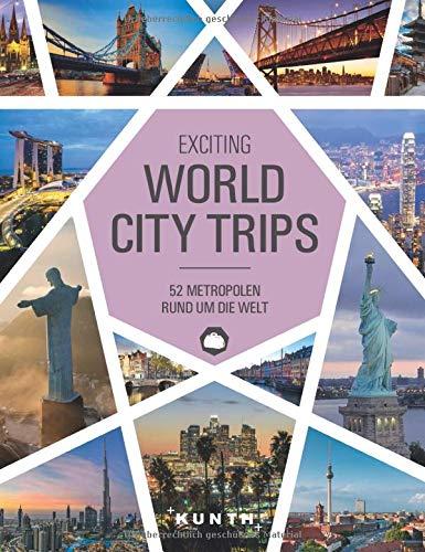 World City Trips: 52 Metropolen rund um die Welt (KUNTH Bildbände/Illustrierte Bücher)