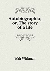 Autobiographia; or, The story of a life