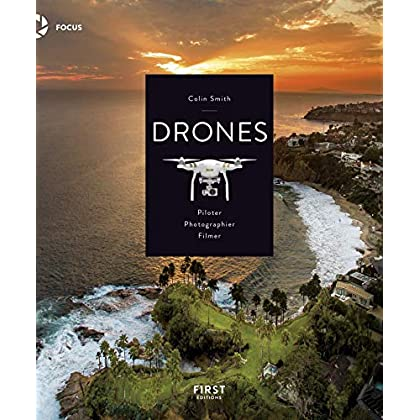 Drones, Piloter, Photographier, Filmer (Focus)