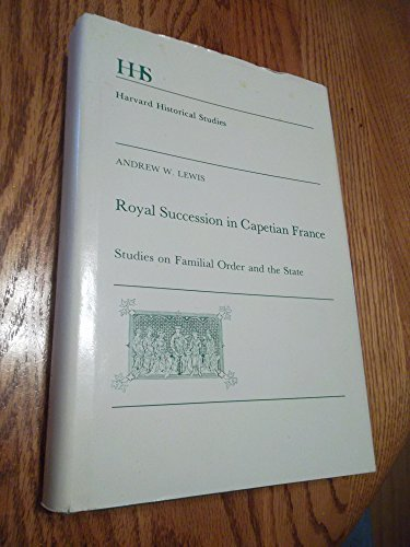 Royal Succession in Capetian France: Studies on Familial Order and the State (Harvard Historical Studies) by Andrew W. Lewis (1982-02-09)