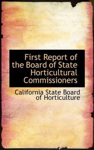 First Report of the Board of State Horticultural Commissioners by California State Board of Horticulture (2009-05-16) par California State Board of Horticulture