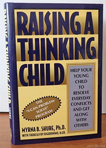 Raising a Thinking Child: Help Your Young Child to Resolve Everyday Conflicts and Get Along With Others by Myrna B. Shure (1994-09-02)