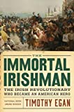 The Immortal Irishman: The Irish Revolutionary Who Became an American Hero - Timothy Egan