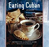 Eating Cuban: 120 Authentic Recipes from the Streets of Havana to American Shores by Beverly Cox (29-Sep-2006) Hardcover