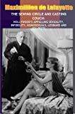 THE SEWING CIRCLE AND CASTING COUCH: Hollywood's Appalling Sexuality, Infidelity, Homosexuals, Lesbians and Sex-Pests (English Edition)