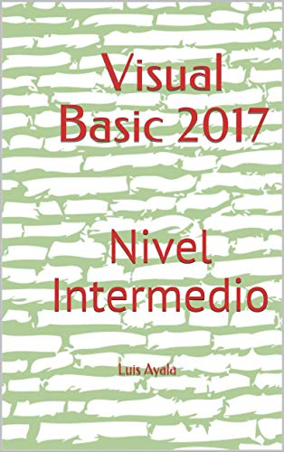 Visual Basic 2017: Nivel Intermedio por Luis Ayala