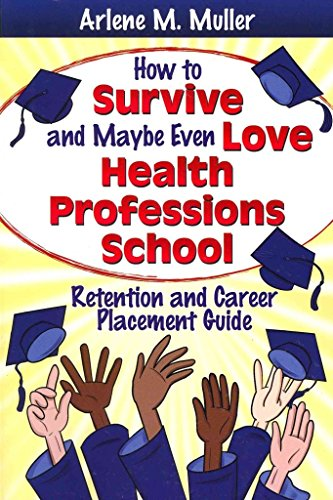 [(How to Survive and Maybe Even Love Health Professions School : Retention and Career Placement Guide)] [By (author) Arlene M Muller] published on (September, 2011)