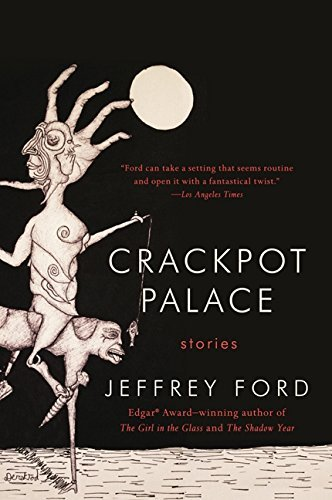 Crackpot Palace: Stories by Jeffrey Ford (2012-08-14)