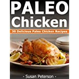 Paleo Chicken Recipes - 30 Delicious Paleo Chicken Recipes (Quick and Easy Paleo Recipes) (English Edition)