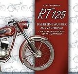 RT 125 - Das kleine Wunder aus Zschopau  -    Geschichte und Technik der RT-Motorräder