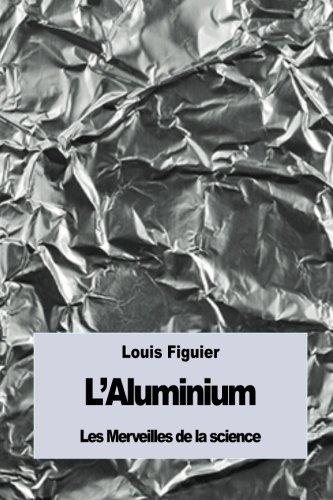 L'Aluminium: Et le Bronze d'Aluminium par Louis Figuier