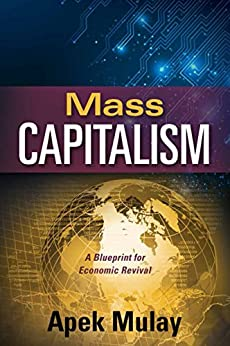 Mass Capitalism: A Blueprint for Economic Revival by [Mulay, Apek]