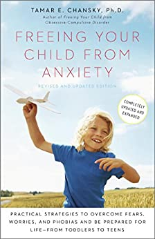 Descargar PDF Freeing Your Child from Anxiety, Revised and Updated Edition: Practical Strategies to Overcome Fears, Worries, and Phobias and Be Prepared for Life--from Toddlers to Teens