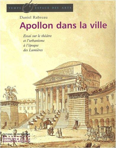Apollon dans la ville : Le théâtre et l'urbanisme en France au XVIIIe siècle