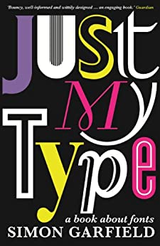Just My Type: A Book About Fonts par [Garfield, Simon]