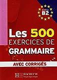 Les 500 exercices. Grammaire. B2. Livre de l'élève. Avec corrigés integrés. Per le Scuole superiori [Lingua francese]