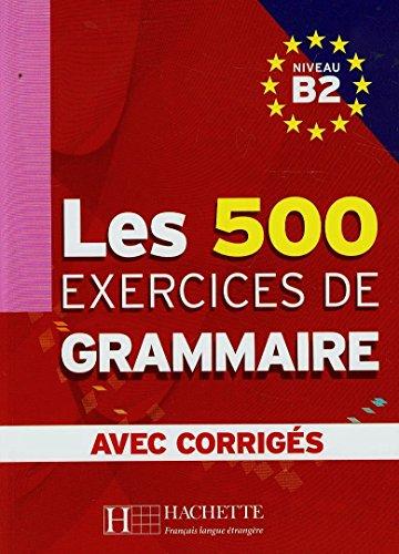 Les 500 exercices. Grammaire. B2. Livre de l'élève. Avec corrigés integrés. Per le Scuole superiori por Marie-Pierre Caquineau-Gündüz