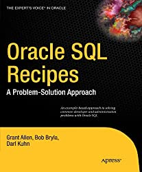 Oracle SQL Recipes: A Problem-Solution Approach (Expert's Voice in Oracle) by Grant Allen (2009-11-17)