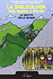 La speleologia per grandi e piccini. Le grotte delle Apuane
