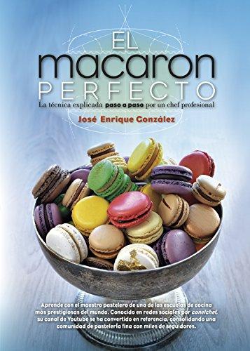 El Macaron Perfecto (Cocina, dietética y Nutrición) por José Enrique González